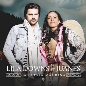 Lila Downs y Juanes la patria madrina
